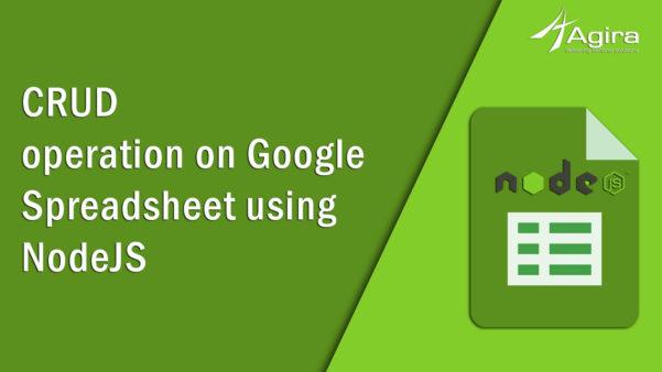 Crud Operation On Google Spreadsheet Using Nodejs – Agira To Node Js Spreadsheet