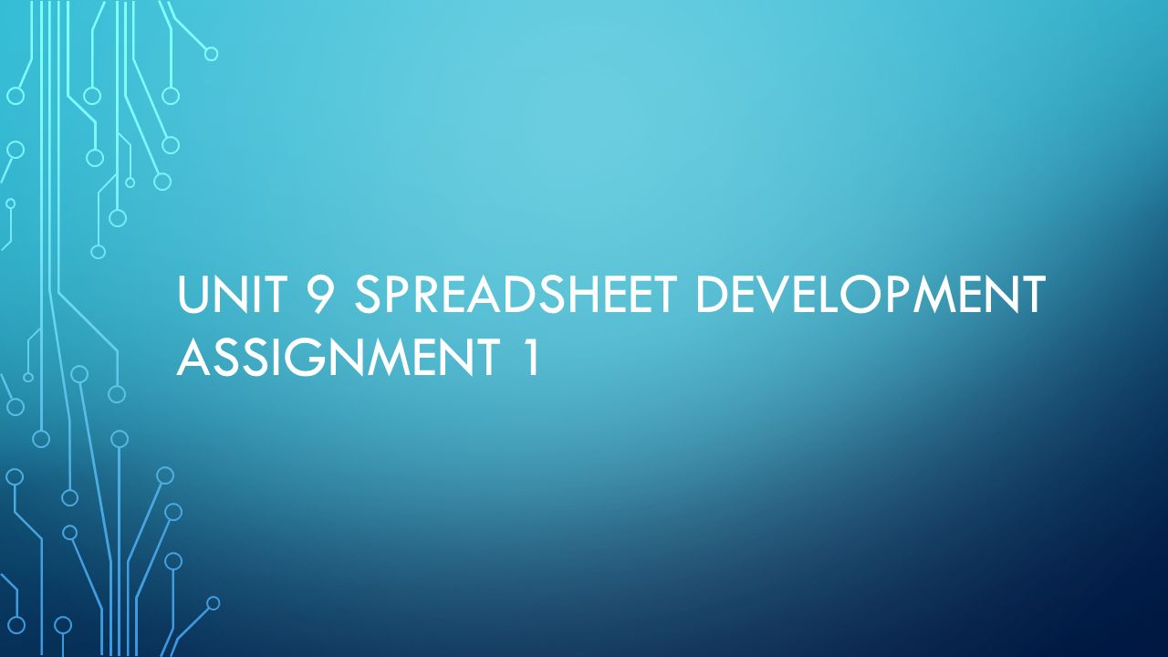Unit 9 Spreadsheet Development Assignment 1   Ppt Video Online Download Intended For Spreadsheet Development