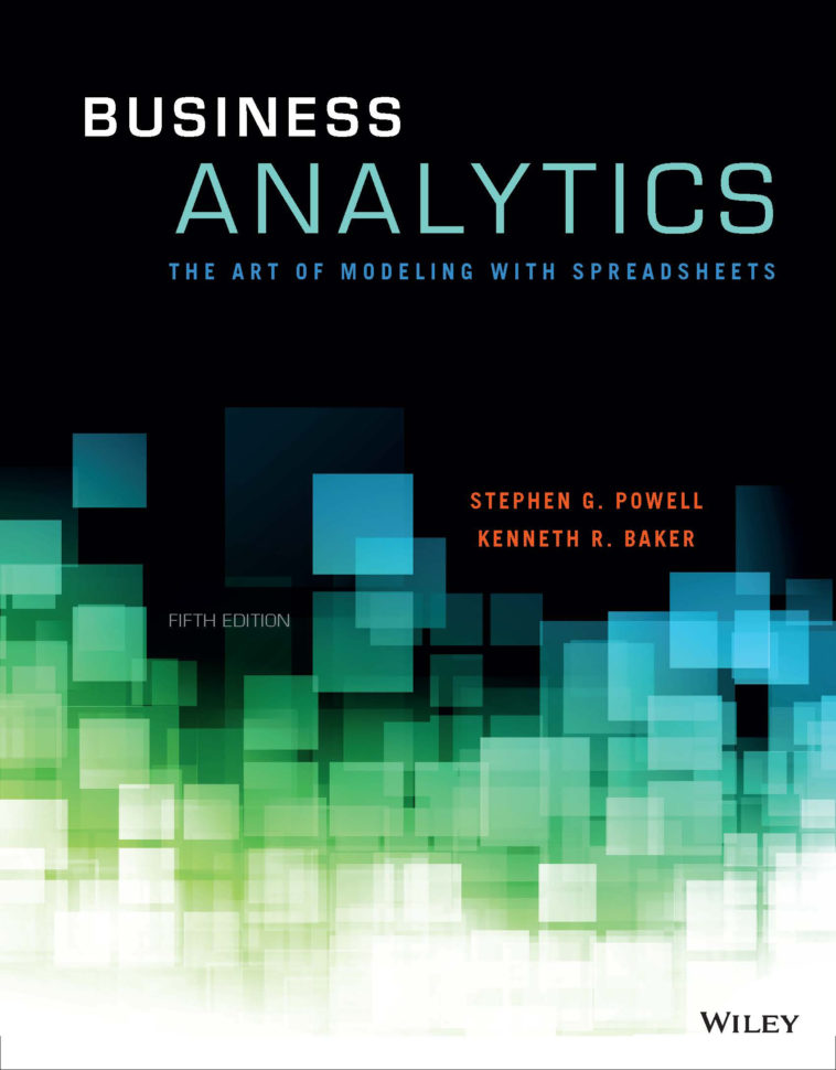 Business Analytics The Art Of Modeling With Spreadsheets Inside Business Analytics :: About The Book