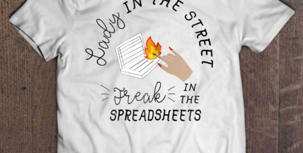 I Love Spreadsheets Shirt Throughout Lady In The Streets Freak In The Spreadsheets Version2  Tshirts