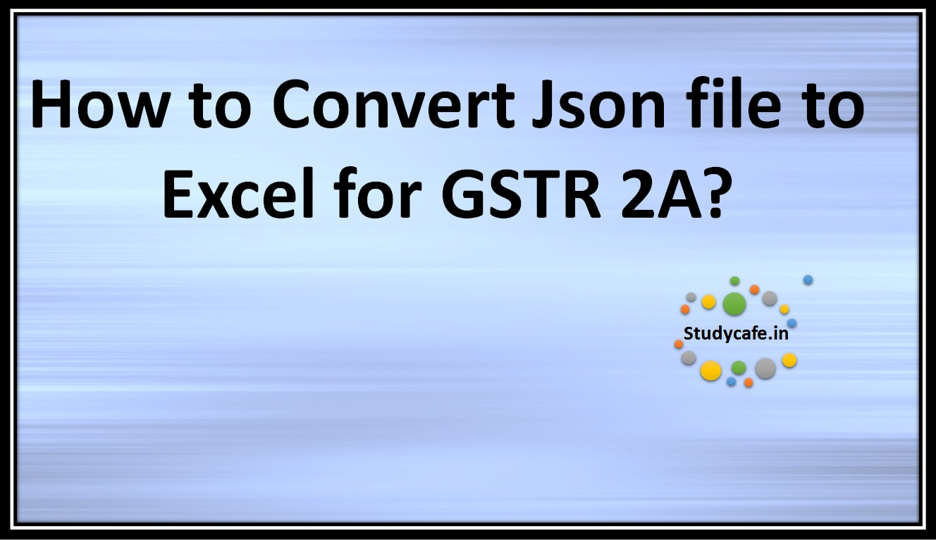 Json To Spreadsheet Converter Within How To Convert Json File To Excel For Gstr 2A?  Studycafe