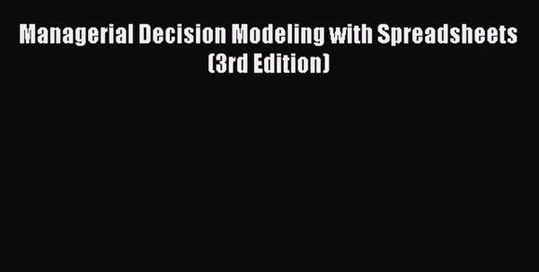 Managerial Decision Modeling With Spreadsheets 3Rd Edition Pdf Download For Pdf] Managerial Decision Modeling With Spreadsheets 3Rd Edition