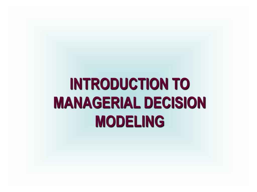 Managerial Decision Modeling With Spreadsheets Answer Key With Regard To Ppt  I Ntroduction To Managerial Decision Modeling Powerpoint