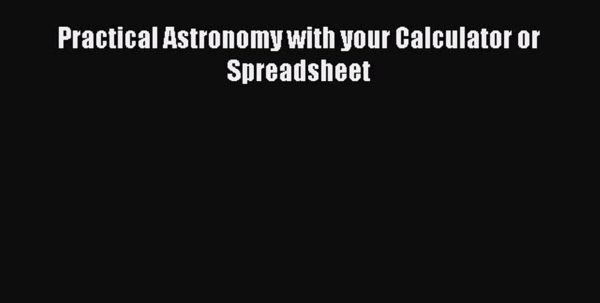 Practical Astronomy With Your Calculator Or Spreadsheet Within Pdf] Practical Astronomy With Your Calculator Or Spreadsheet [Read