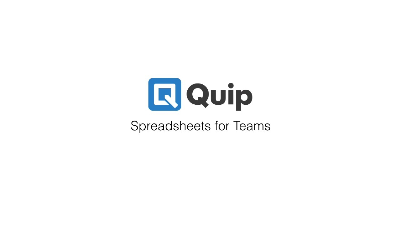Quip Spreadsheets For Quip  Quip Spreadsheets For Teams: More Human, More Social, More