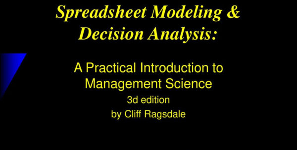Ragsdale Spreadsheet Modeling Pertaining To Spreadsheet Modeling  Decision Analysis:  Ppt Download