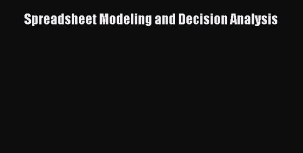 Spreadsheet Modeling And Decision Analysis Ebook Regarding Read Spreadsheet Modeling And Decision Analysis Ebook Free  Video