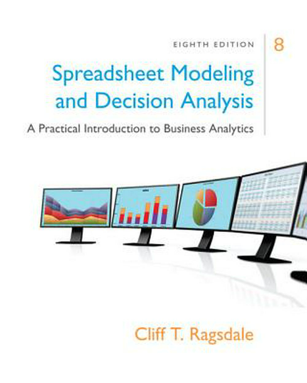 Spreadsheet Modeling Inside Spreadsheet Modeling  Decision Analysis: A Practical Introduction
